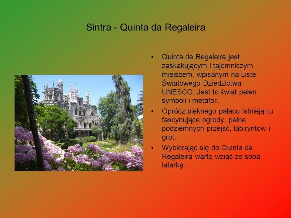 Sintra - Quinta da Regaleira Quinta da Regaleira jest zaskakującym i tajemniczym miejscem, wpisanym na Listę Światowego Dziedzictwa UNESCO. Jest to św