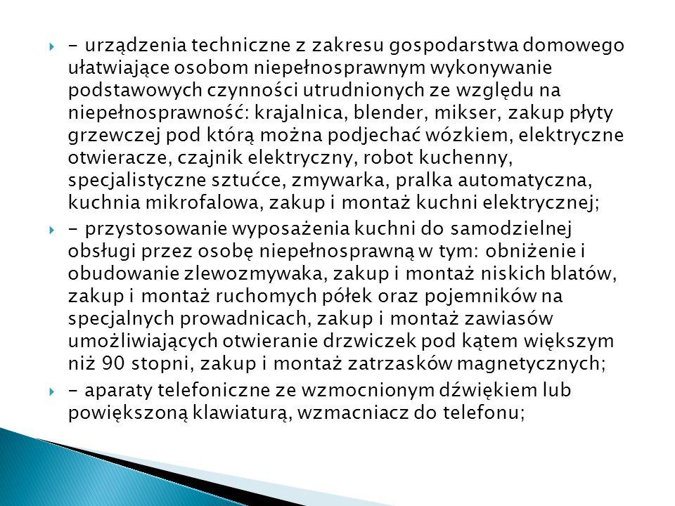  - urządzenia techniczne z zakresu gospodarstwa domowego ułatwiające osobom niepełnosprawnym wykonywanie podstawowych czynności utrudnionych ze wzglę