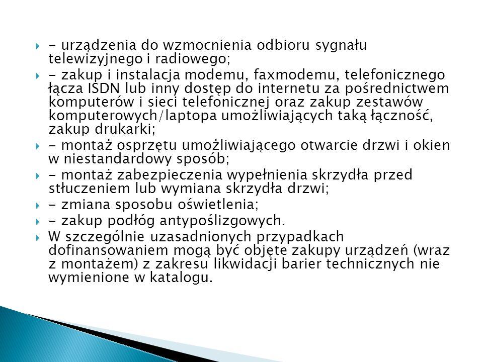  - urządzenia do wzmocnienia odbioru sygnału telewizyjnego i radiowego;  - zakup i instalacja modemu, faxmodemu, telefonicznego łącza ISDN lub inny