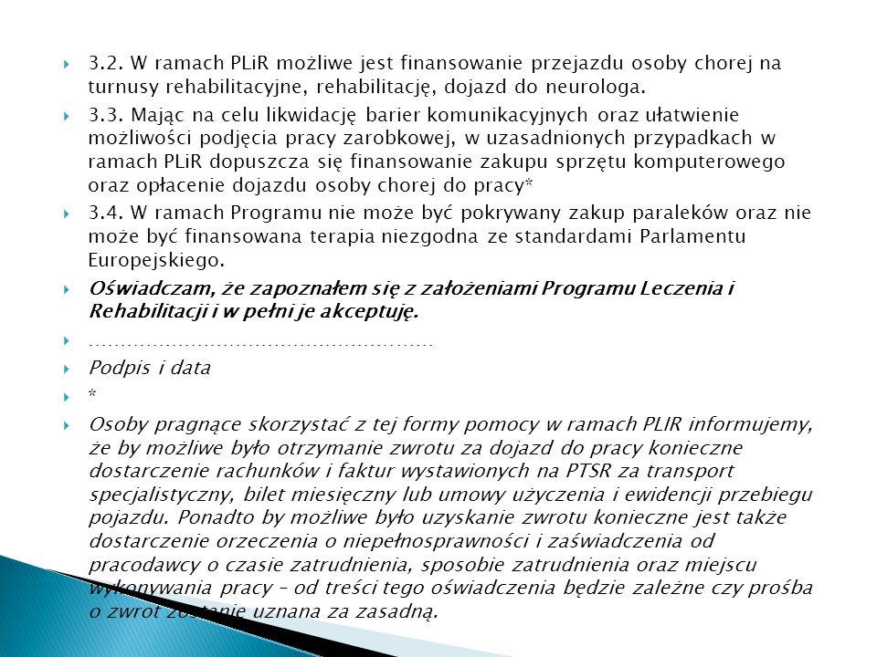  3.2. W ramach PLiR możliwe jest finansowanie przejazdu osoby chorej na turnusy rehabilitacyjne, rehabilitację, dojazd do neurologa.  3.3. Mając na