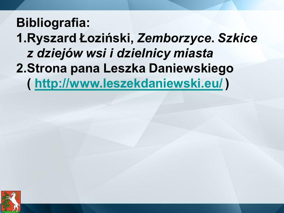 Bibliografia: 1.Ryszard Łoziński, Zemborzyce. Szkice z dziejów wsi i dzielnicy miasta 2.Strona pana Leszka Daniewskiego ( http://www.leszekdaniewski.e