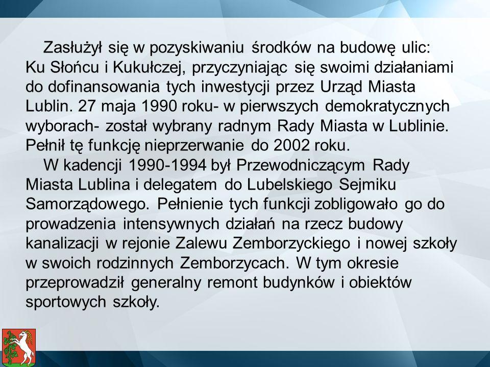 Zasłużył się w pozyskiwaniu środków na budowę ulic: Ku Słońcu i Kukułczej, przyczyniając się swoimi działaniami do dofinansowania tych inwestycji prze