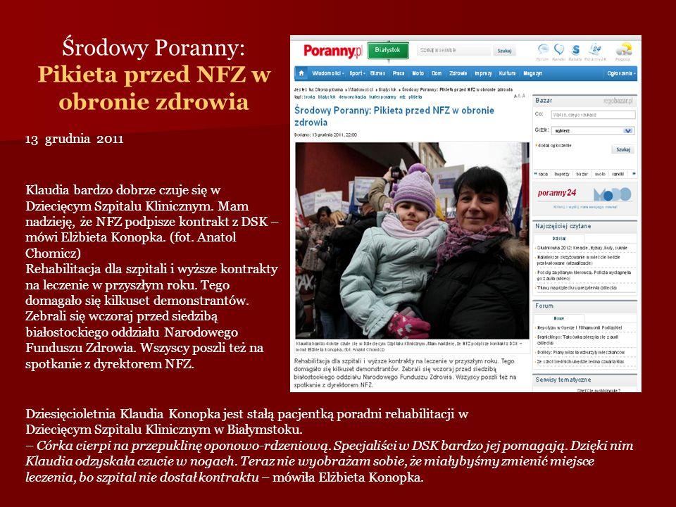 Środowy Poranny: Pikieta przed NFZ w obronie zdrowia 13 grudnia 2011 Klaudia bardzo dobrze czuje się w Dziecięcym Szpitalu Klinicznym. Mam nadzieję, ż