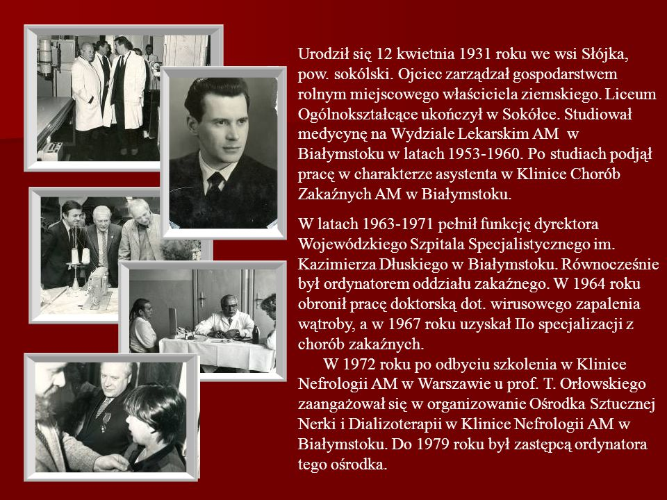 Urodził się 12 kwietnia 1931 roku we wsi Słójka, pow. sokólski. Ojciec zarządzał gospodarstwem rolnym miejscowego właściciela ziemskiego. Liceum Ogóln