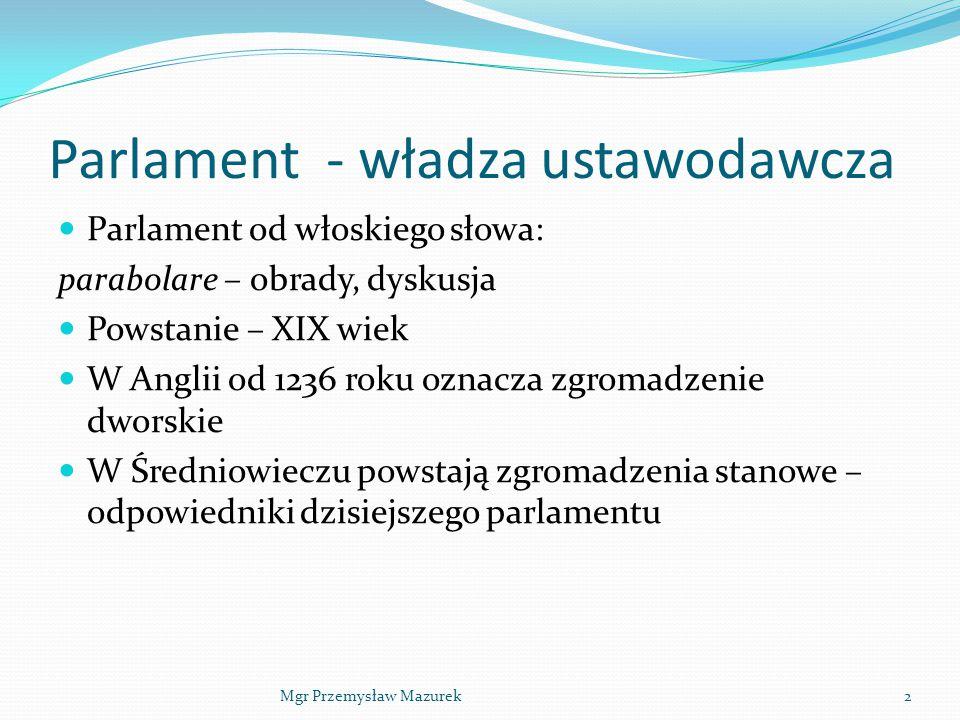 Parlament - władza ustawodawcza Parlament od włoskiego słowa: parabolare – obrady, dyskusja Powstanie – XIX wiek W Anglii od 1236 roku oznacza zgromad