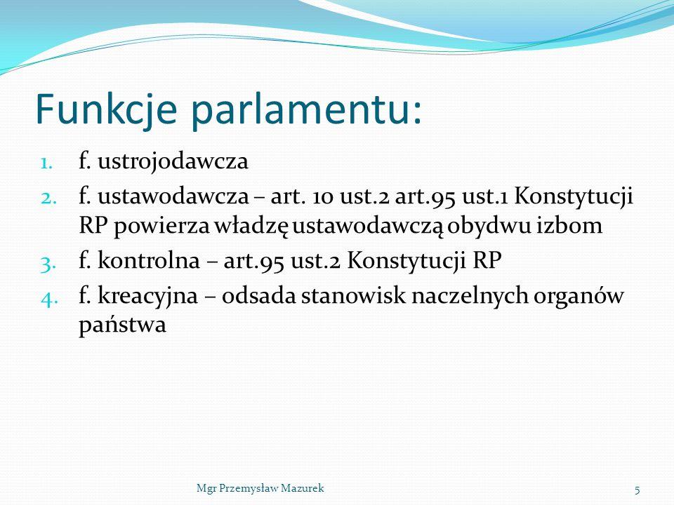 Funkcje parlamentu: 1. f. ustrojodawcza 2. f. ustawodawcza – art. 10 ust.2 art.95 ust.1 Konstytucji RP powierza władzę ustawodawczą obydwu izbom 3. f.