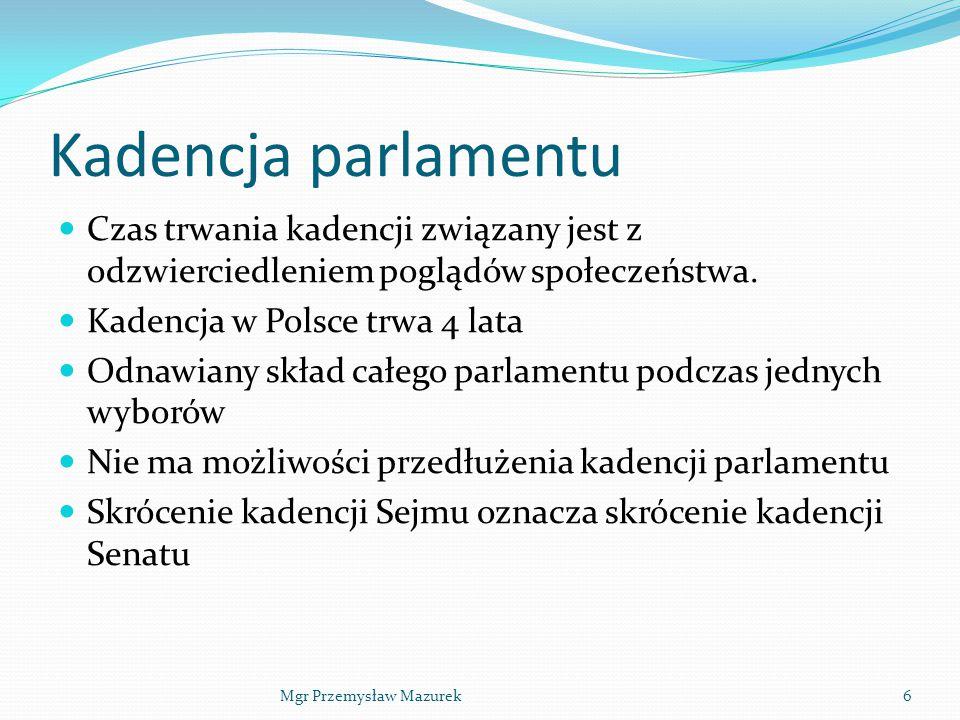 Kadencja parlamentu Czas trwania kadencji związany jest z odzwierciedleniem poglądów społeczeństwa. Kadencja w Polsce trwa 4 lata Odnawiany skład całe