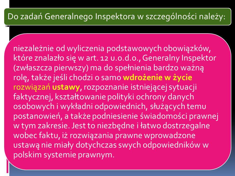Do zadań Generalnego Inspektora w szczególności należy: niezależnie od wyliczenia podstawowych obowiązków, które znalazło się w art. 12 u.o.d.o., Gene