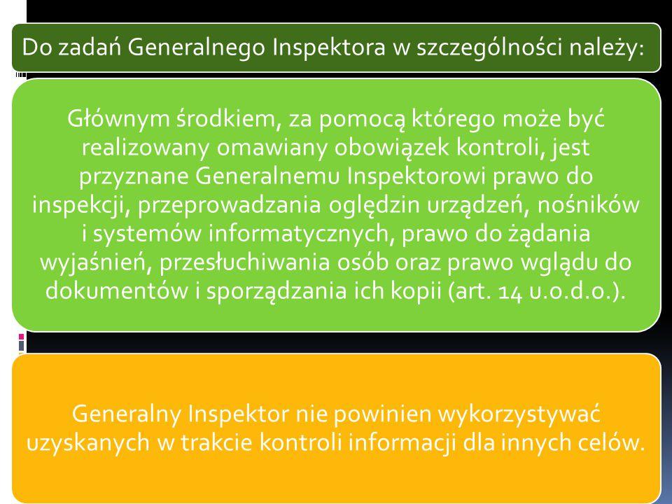 Do zadań Generalnego Inspektora w szczególności należy: Głównym środkiem, za pomocą którego może być realizowany omawiany obowiązek kontroli, jest prz