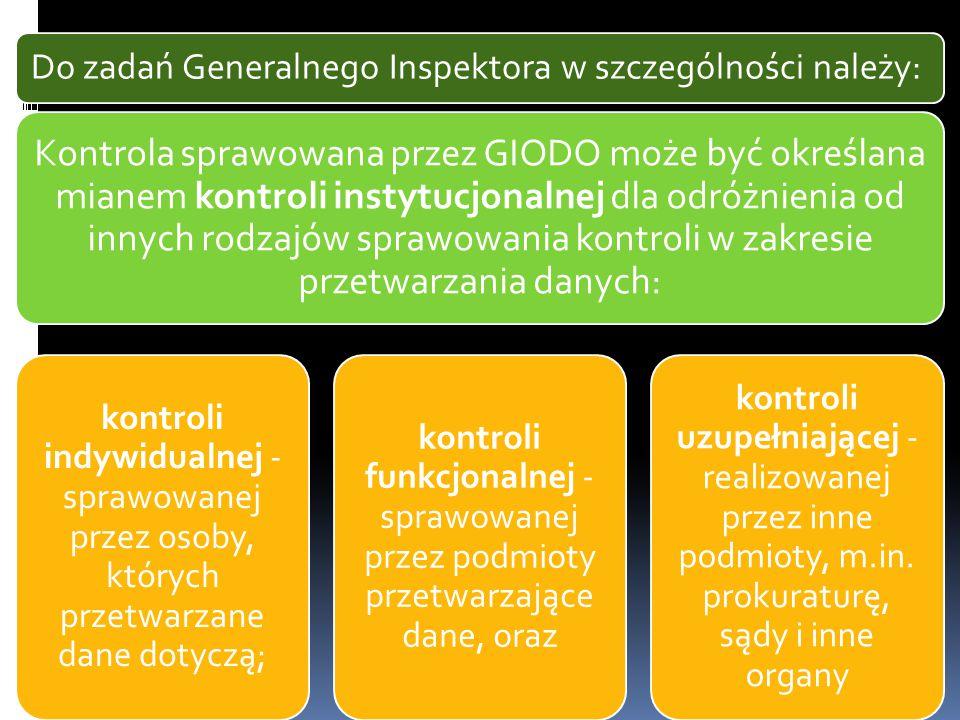 Do zadań Generalnego Inspektora w szczególności należy: Kontrola sprawowana przez GIODO może być określana mianem kontroli instytucjonalnej dla odróżn