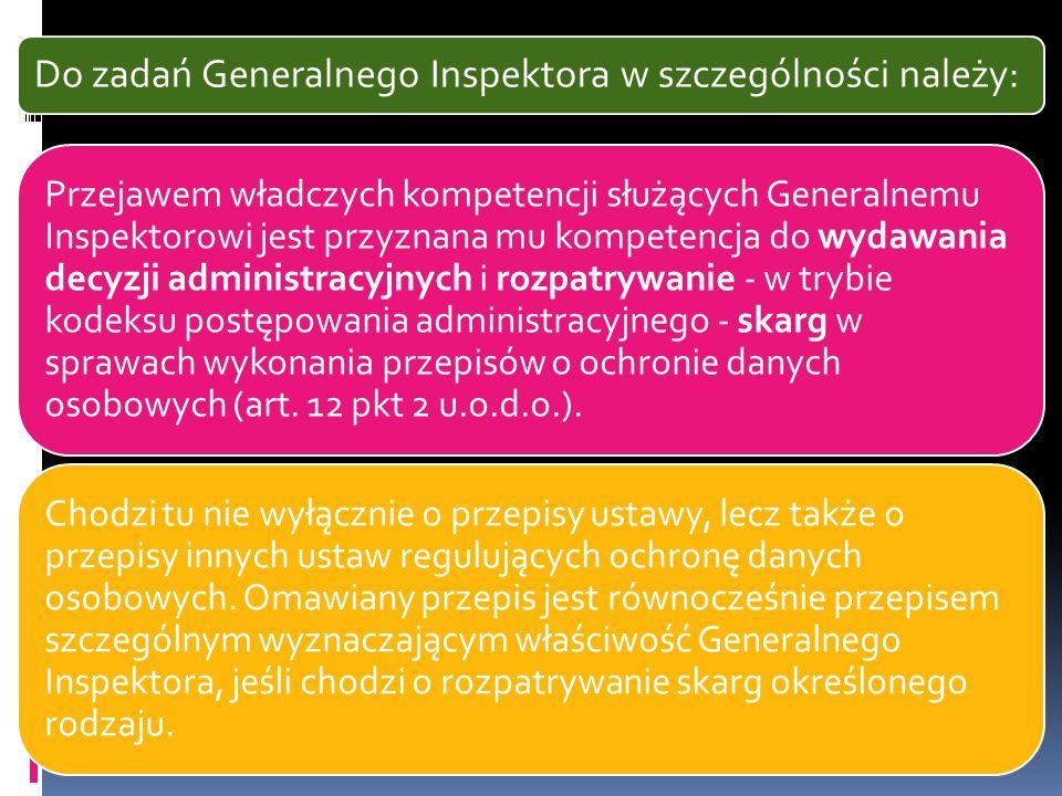 Do zadań Generalnego Inspektora w szczególności należy: Przejawem władczych kompetencji służących Generalnemu Inspektorowi jest przyznana mu kompetenc