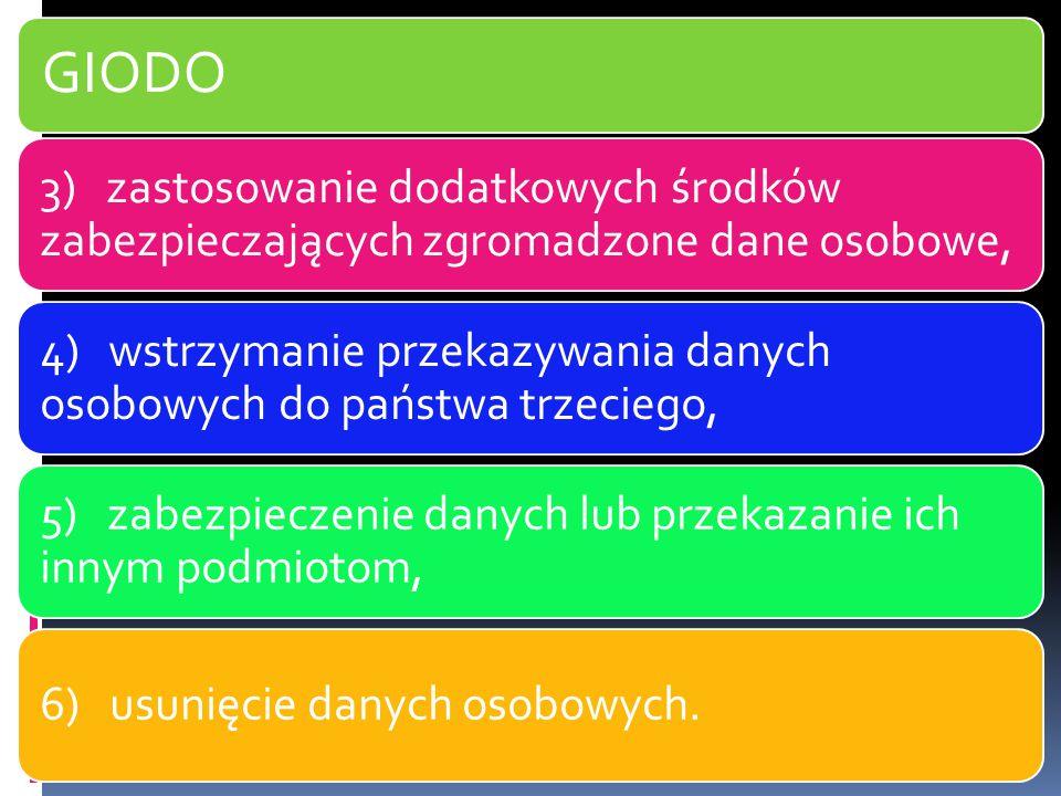 GIODO 3) zastosowanie dodatkowych środków zabezpieczających zgromadzone dane osobowe, 4) wstrzymanie przekazywania danych osobowych do państwa trzecie