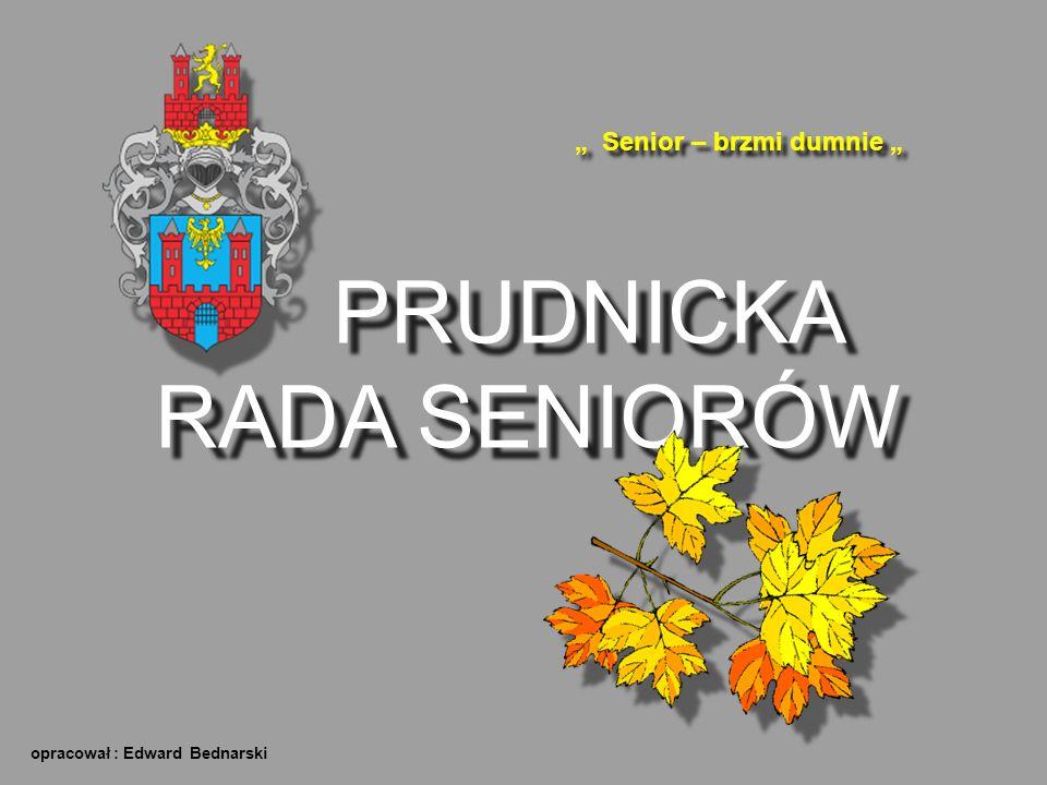 """PRUDNICKA RADA SENIORÓW PRUDNICKA RADA SENIORÓW """" Senior – brzmi dumnie """" opracował : Edward Bednarski"""