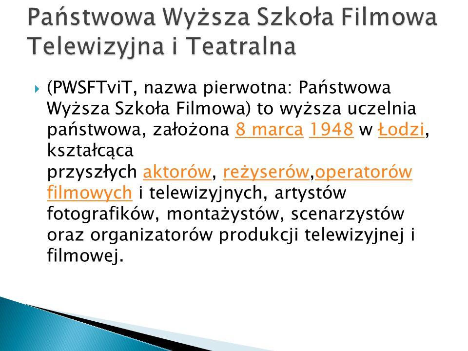  (PWSFTviT, nazwa pierwotna: Państwowa Wyższa Szkoła Filmowa) to wyższa uczelnia państwowa, założona 8 marca 1948 w Łodzi, kształcąca przyszłych aktorów, reżyserów,operatorów filmowych i telewizyjnych, artystów fotografików, montażystów, scenarzystów oraz organizatorów produkcji telewizyjnej i filmowej.8 marca1948Łodziaktorówreżyserówoperatorów filmowych