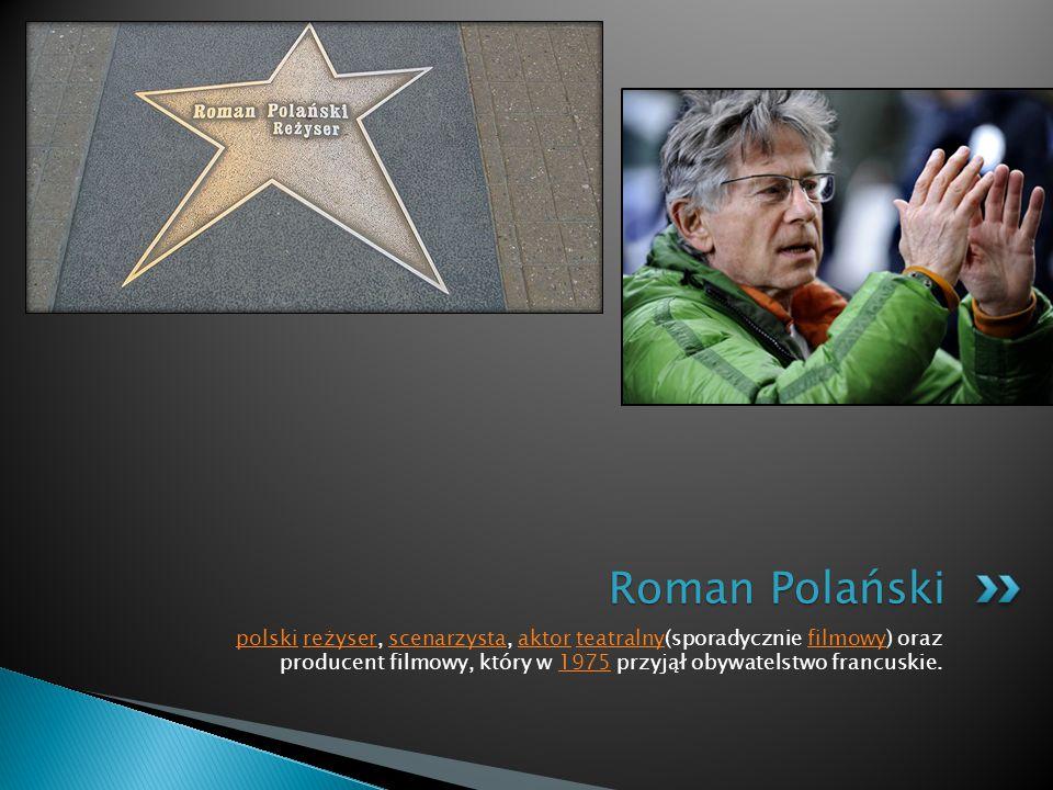 polski reżyser, scenarzysta, aktor teatralny(sporadycznie filmowy) oraz producent filmowy, który w 1975 przyjął obywatelstwo francuskie.polskireżyserscenarzystaaktorteatralnyfilmowy1975 Roman Polański