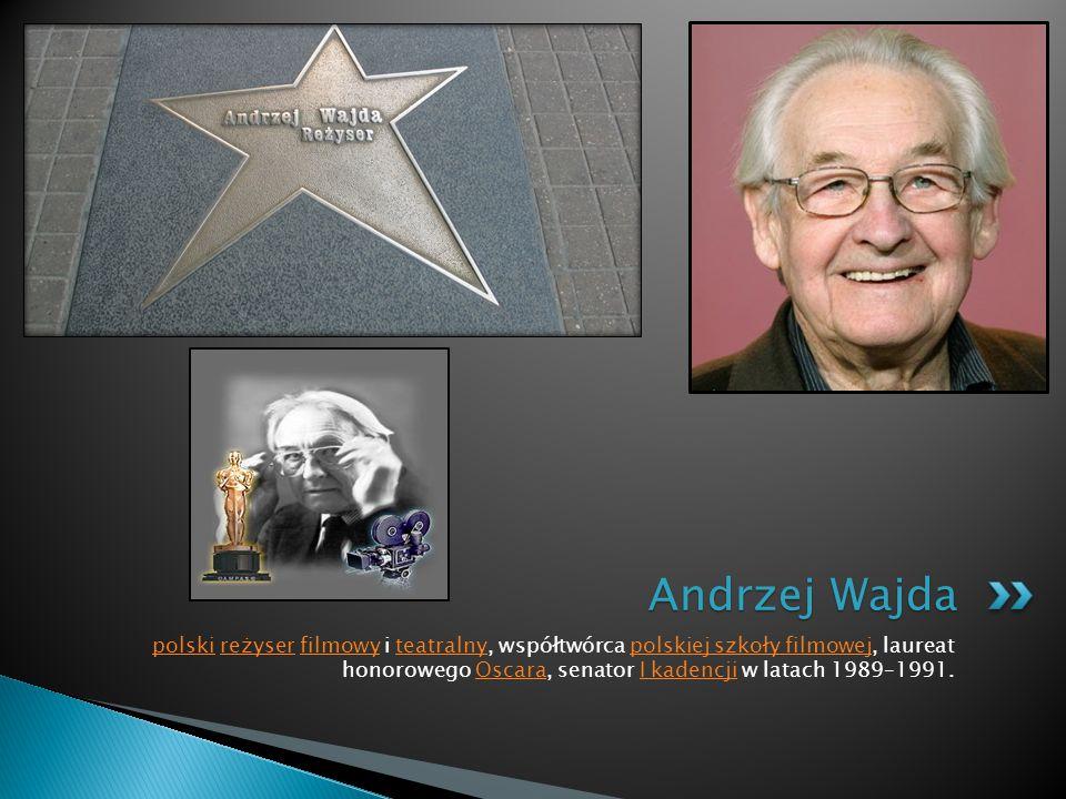 polskipolski reżyser filmowy i teatralny, współtwórca polskiej szkoły filmowej, laureat honorowego Oscara, senator I kadencji w latach 1989–1991.reżys