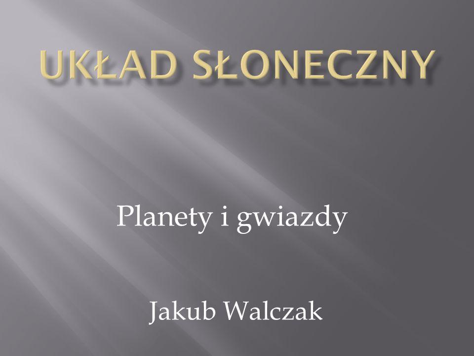 Planety i gwiazdy Jakub Walczak