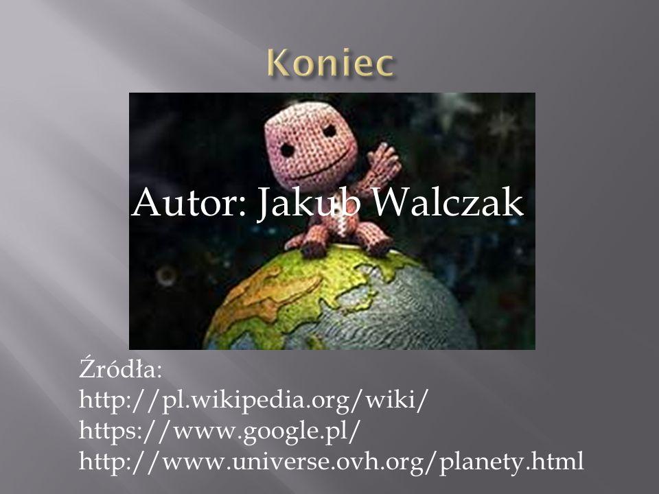 Źródła: http://pl.wikipedia.org/wiki/ https://www.google.pl/ http://www.universe.ovh.org/planety.html Autor: Jakub Walczak