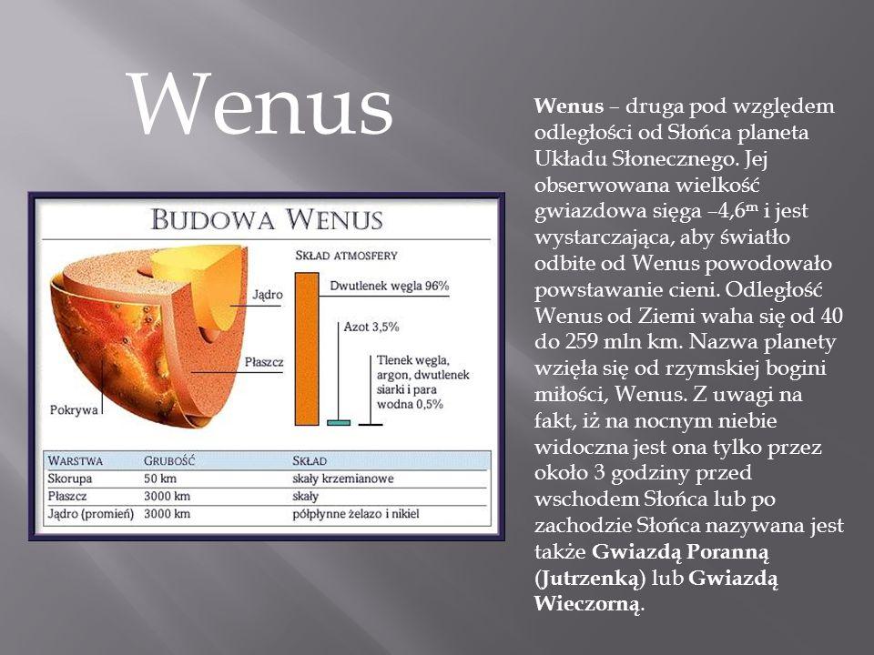 Wenus Wenus – druga pod względem odległości od Słońca planeta Układu Słonecznego. Jej obserwowana wielkość gwiazdowa sięga –4,6 m i jest wystarczająca