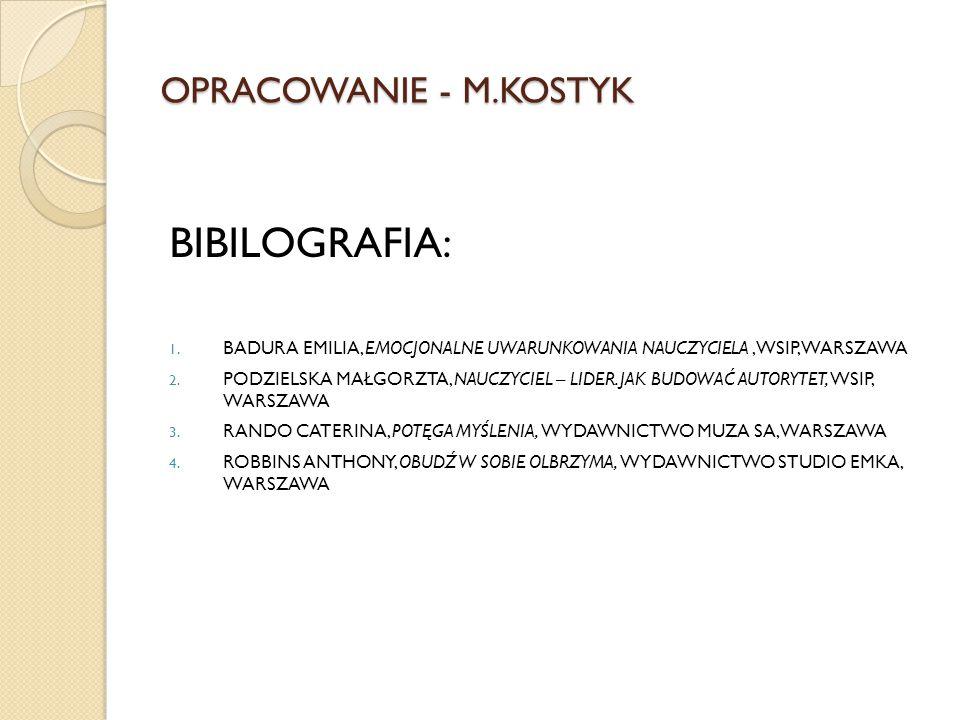 OPRACOWANIE - M.KOSTYK BIBILOGRAFIA: 1. BADURA EMILIA, EMOCJONALNE UWARUNKOWANIA NAUCZYCIELA, WSIP, WARSZAWA 2. PODZIELSKA MAŁGORZTA, NAUCZYCIEL – LID