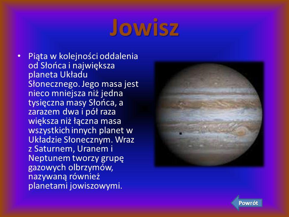 Jowisz Piąta w kolejności oddalenia od Słońca i największa planeta Układu Słonecznego. Jego masa jest nieco mniejsza niż jedna tysięczna masy Słońca,