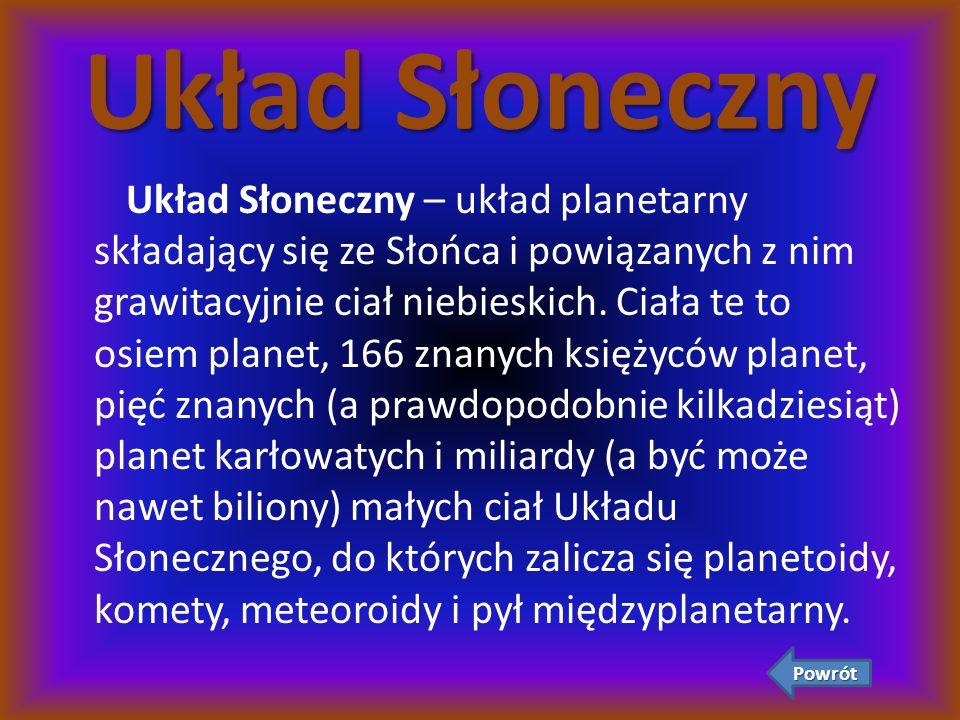 Układ Słoneczny Układ Słoneczny – układ planetarny składający się ze Słońca i powiązanych z nim grawitacyjnie ciał niebieskich. Ciała te to osiem plan