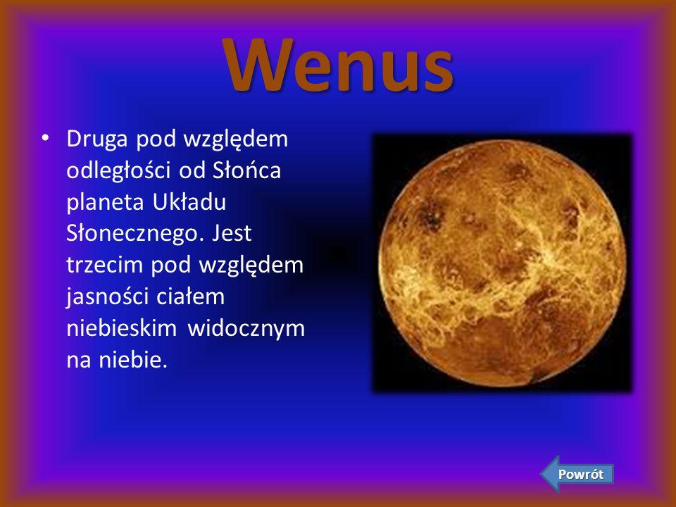 Wenus Druga pod względem odległości od Słońca planeta Układu Słonecznego. Jest trzecim pod względem jasności ciałem niebieskim widocznym na niebie. Po