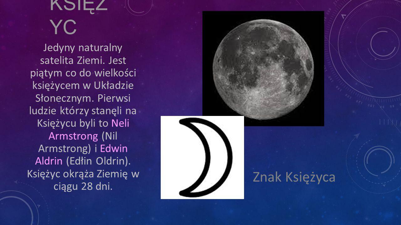 KSIĘŻ YC Znak Księżyca Jedyny naturalny satelita Ziemi. Jest piątym co do wielkości księżycem w Układzie Słonecznym. Pierwsi ludzie którzy stanęli na