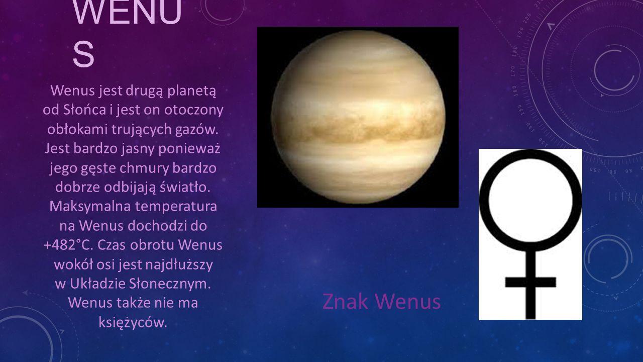 WENU S Znak Wenus Wenus jest drugą planetą od Słońca i jest on otoczony obłokami trujących gazów. Jest bardzo jasny ponieważ jego gęste chmury bardzo