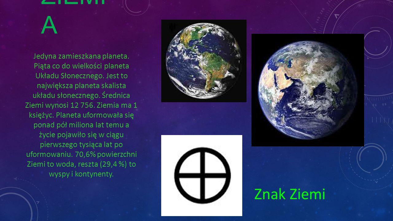 ZIEMI A Znak Ziemi Jedyna zamieszkana planeta. Piąta co do wielkości planeta Układu Słonecznego. Jest to największa planeta skalista układu słoneczneg