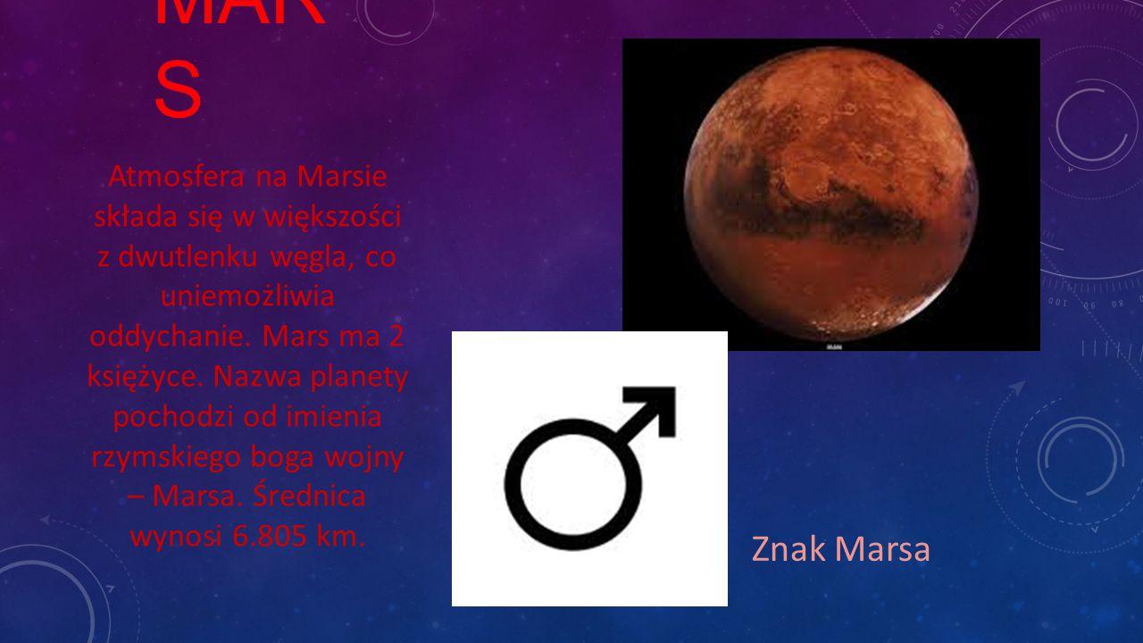 MAR S Znak Marsa Atmosfera na Marsie składa się w większości z dwutlenku węgla, co uniemożliwia oddychanie. Mars ma 2 księżyce. Nazwa planety pochodzi