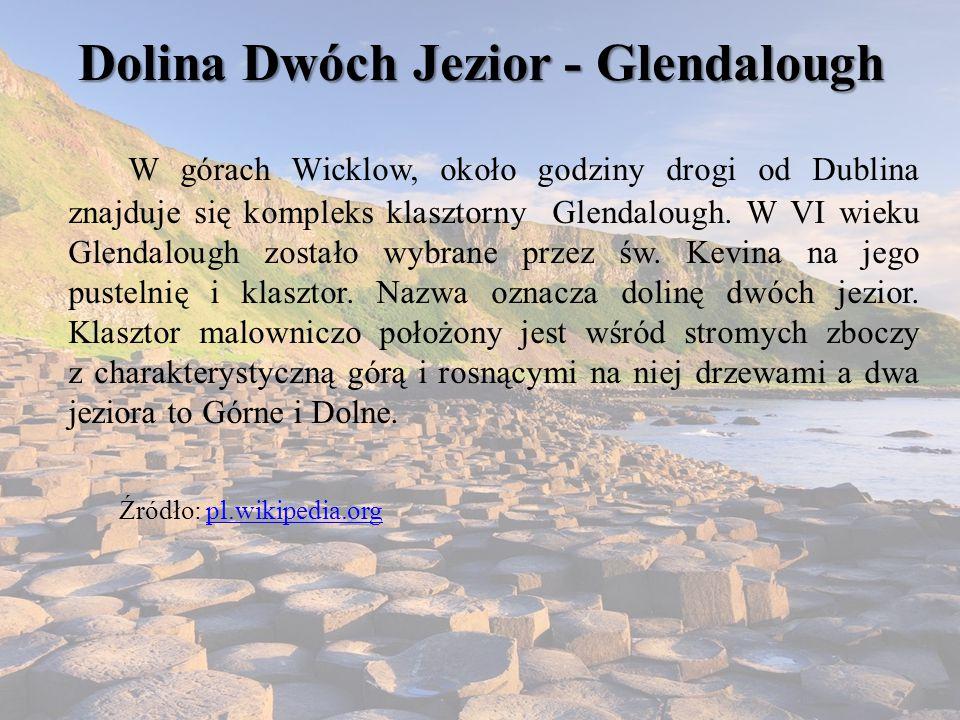 Dolina Dwóch Jezior - Glendalough W górach Wicklow, około godziny drogi od Dublina znajduje się kompleks klasztorny Glendalough. W VI wieku Glendaloug