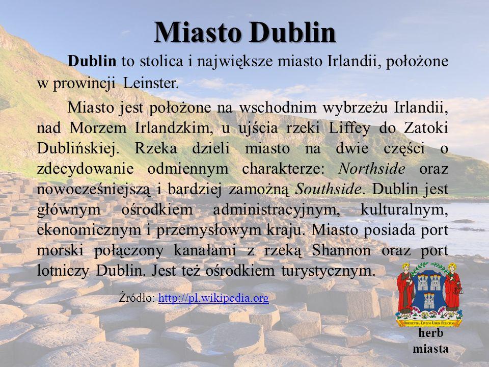 Miasto Dublin Dublin to stolica i największe miasto Irlandii, położone w prowincji Leinster. Miasto jest położone na wschodnim wybrzeżu Irlandii, nad
