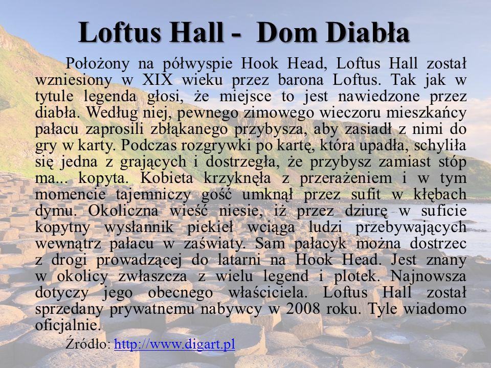 Loftus Hall - Dom Diabła Położony na półwyspie Hook Head, Loftus Hall został wzniesiony w XIX wieku przez barona Loftus. Tak jak w tytule legenda głos
