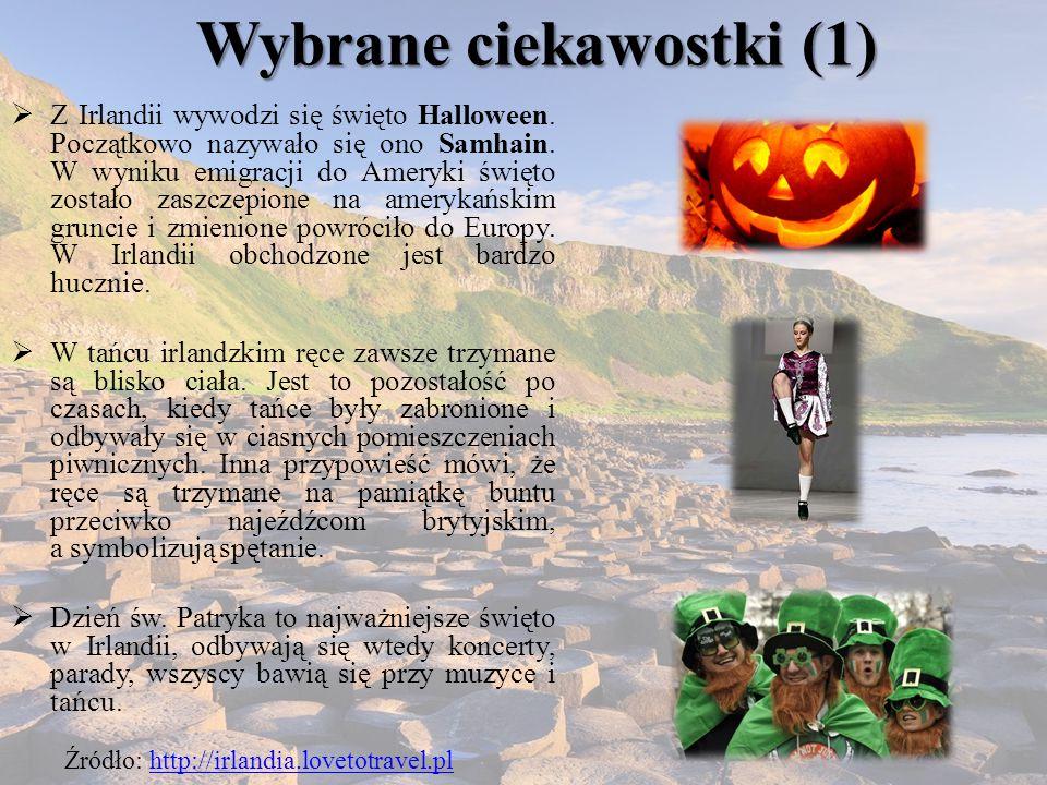 Wybrane ciekawostki (1)  Z Irlandii wywodzi się święto Halloween. Początkowo nazywało się ono Samhain. W wyniku emigracji do Ameryki święto zostało z