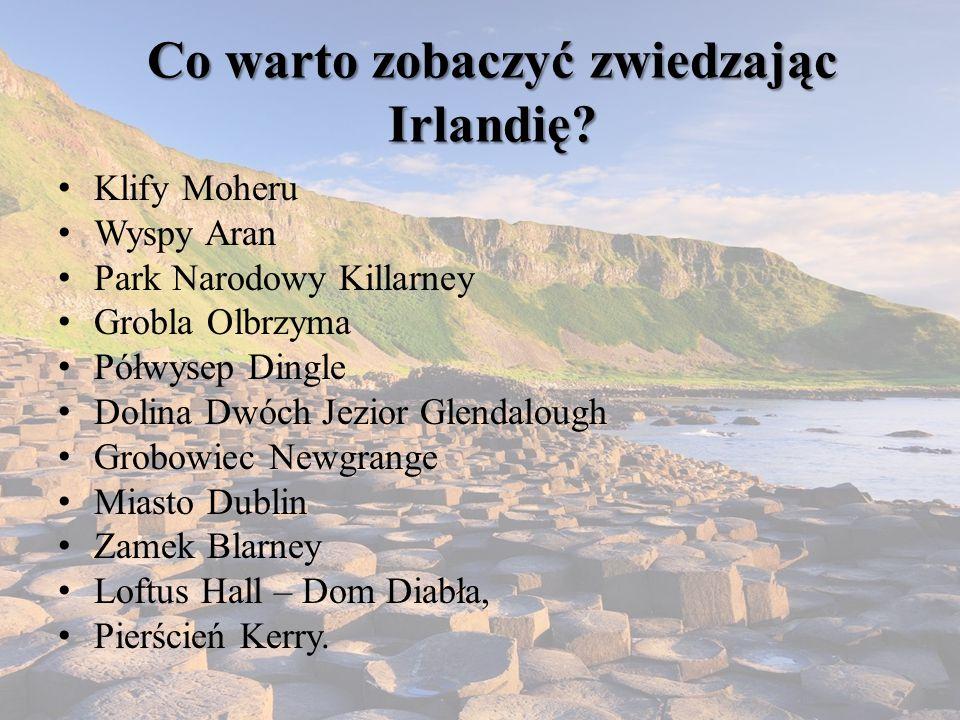 Co warto zobaczyć zwiedzając Irlandię? Klify Moheru Wyspy Aran Park Narodowy Killarney Grobla Olbrzyma Półwysep Dingle Dolina Dwóch Jezior Glendalough
