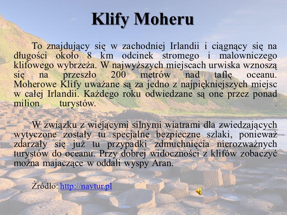 Klify Moheru To znajdujący się w zachodniej Irlandii i ciągnący się na długości około 8 km odcinek stromego i malowniczego klifowego wybrzeża. W najwy