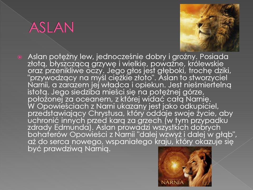  Zwierzęta leśne duże i małe, centaury, jednorożce, olbrzymy, krasnale, driady sprzyjające Aslanowi.