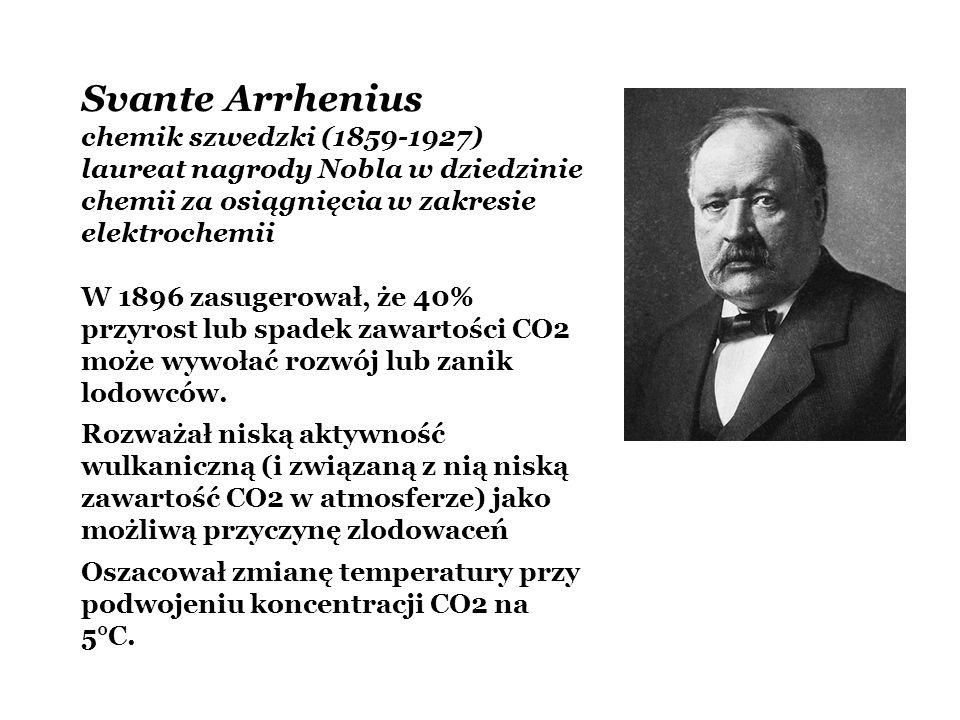 Svante Arrhenius chemik szwedzki (1859-1927) laureat nagrody Nobla w dziedzinie chemii za osiągnięcia w zakresie elektrochemii W 1896 zasugerował, że