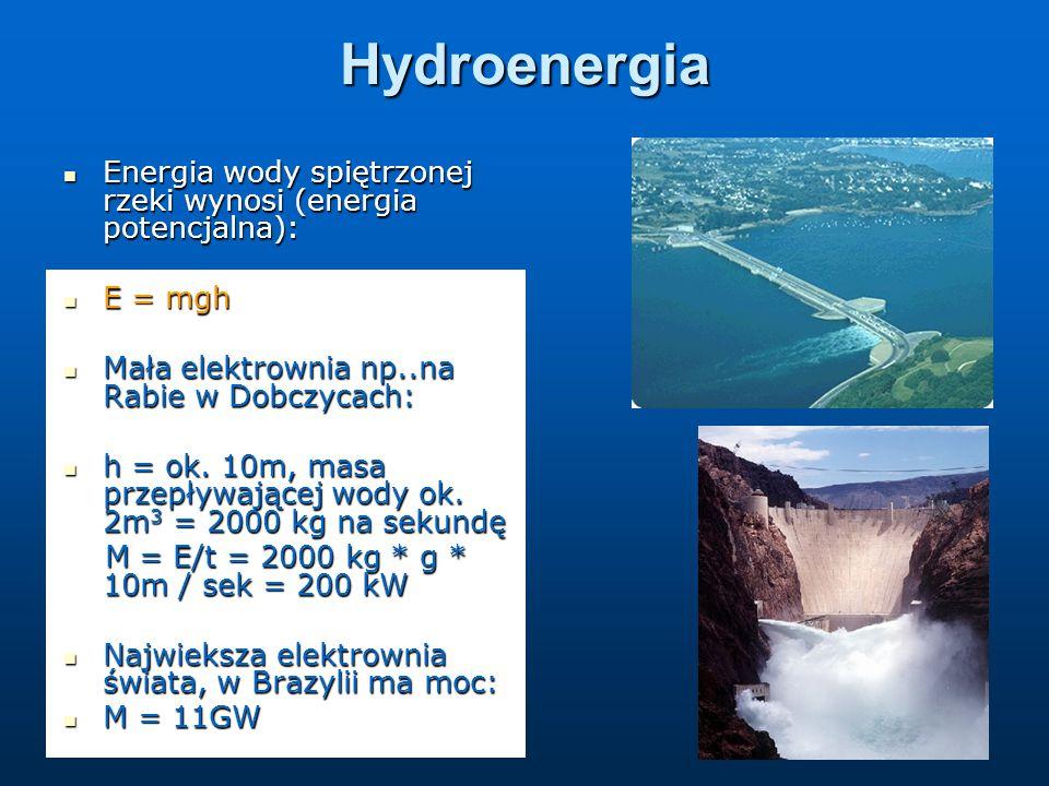 Hydroenergia Energia wody spiętrzonej rzeki wynosi (energia potencjalna): Energia wody spiętrzonej rzeki wynosi (energia potencjalna): E = mgh E = mgh Mała elektrownia np..na Rabie w Dobczycach: Mała elektrownia np..na Rabie w Dobczycach: h = ok.