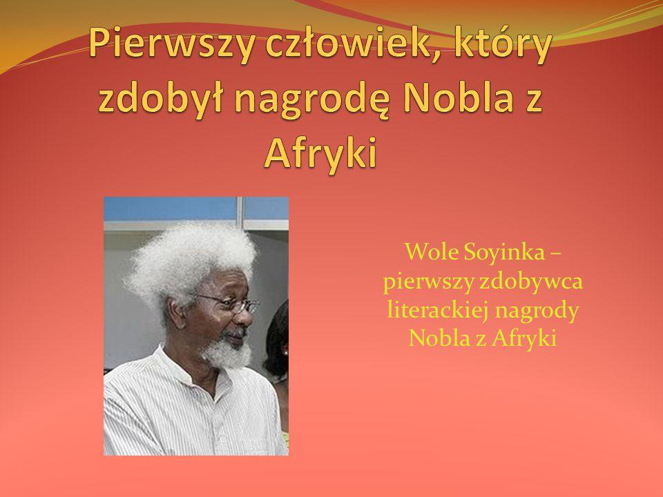 Wole Soyinka – pierwszy zdobywca literackiej nagrody Nobla z Afryki