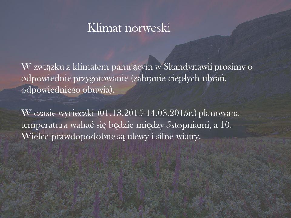 Klimat norweski W zwi ą zku z klimatem panuj ą cym w Skandynawii prosimy o odpowiednie przygotowanie (zabranie ciep ł ych ubra ń, odpowiedniego obuwia