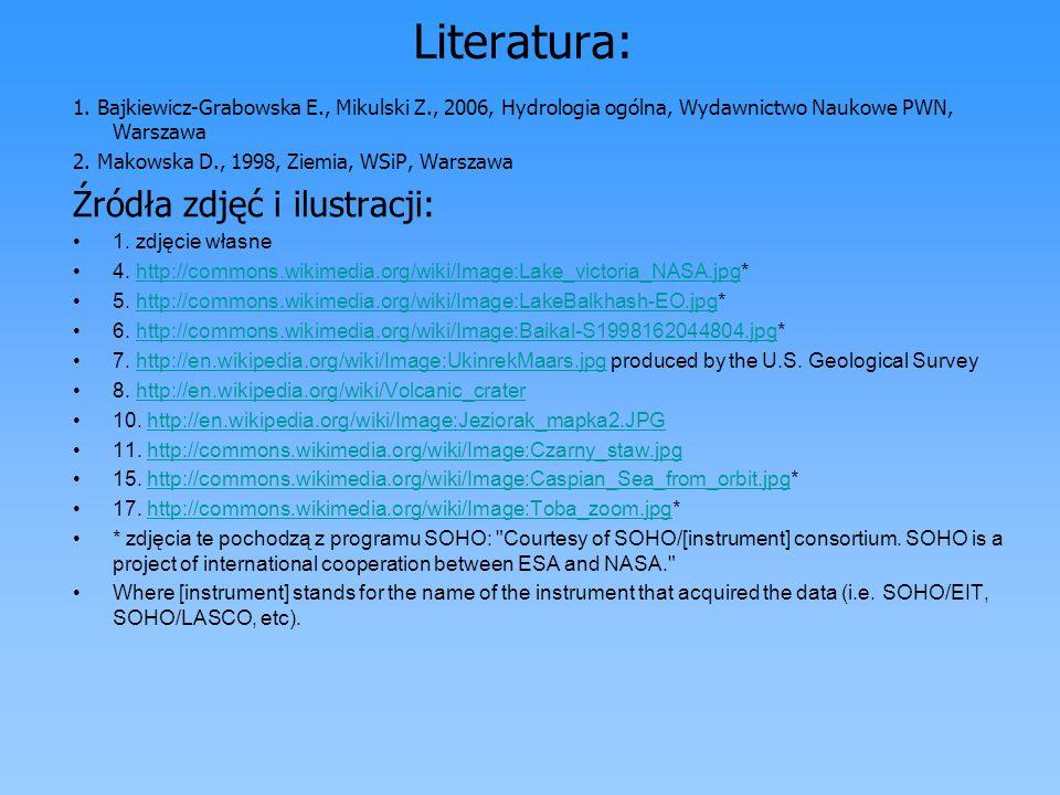 Literatura: 1. Bajkiewicz-Grabowska E., Mikulski Z., 2006, Hydrologia ogólna, Wydawnictwo Naukowe PWN, Warszawa 2. Makowska D., 1998, Ziemia, WSiP, Wa