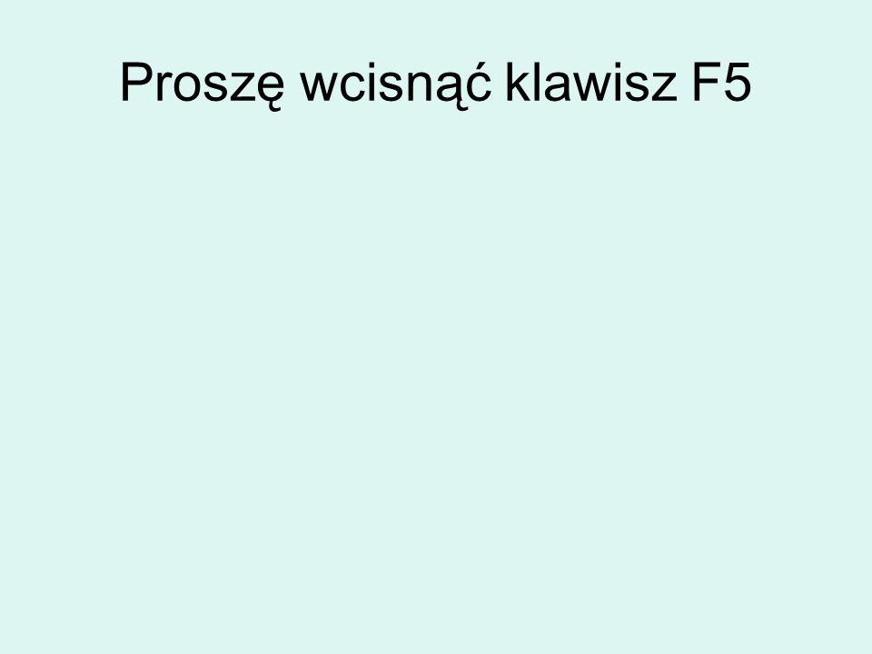 Proszę wcisnąć klawisz F5