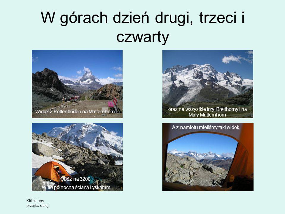 W górach dzień drugi, trzeci i czwarty Widok z Rottenboden na Matternhorn oraz na wszystkie trzy Breithorny i na Mały Matternhorn Obóz na 3200.