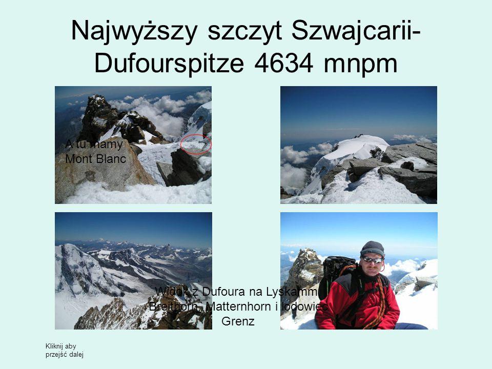 Najwyższy szczyt Szwajcarii- Dufourspitze 4634 mnpm Widok z Dufoura na Lyskamm, Breithorn, Matternhorn i lodowiec Grenz A tu mamy Mont Blanc Kliknij aby przejść dalej