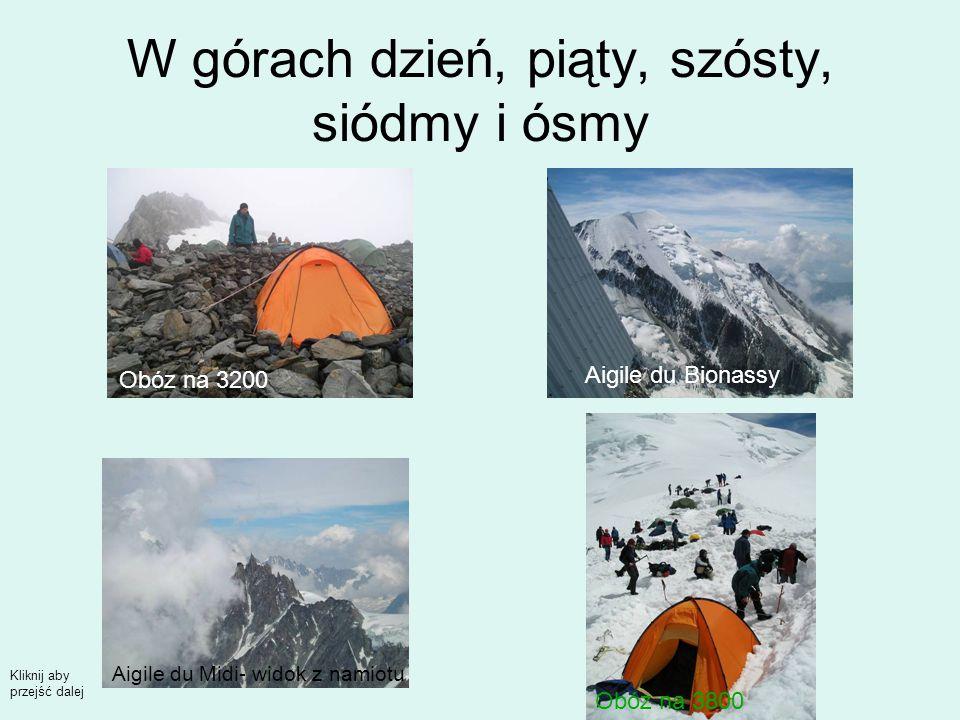W górach dzień, piąty, szósty, siódmy i ósmy Obóz na 3200 Obóz na 3800 Aigile du Midi- widok z namiotu Aigile du Bionassy Kliknij aby przejść dalej