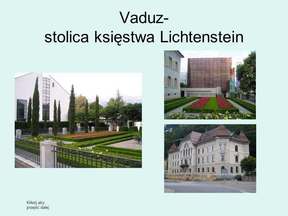 Vaduz- stolica księstwa Lichtenstein Kliknij aby przejść dalej