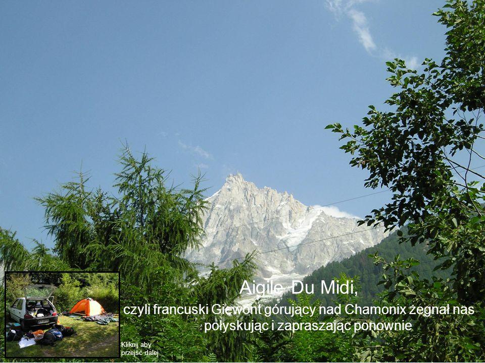 Aigile Du Midi, czyli francuski Giewont górujący nad Chamonix żegnał nas połyskując i zapraszając ponownie Kliknij aby przejść dalej