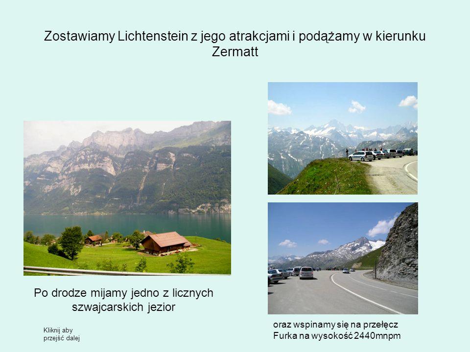 Zostawiamy Lichtenstein z jego atrakcjami i podążamy w kierunku Zermatt Po drodze mijamy jedno z licznych szwajcarskich jezior oraz wspinamy się na przełęcz Furka na wysokość 2440mnpm Kliknij aby przejść dalej